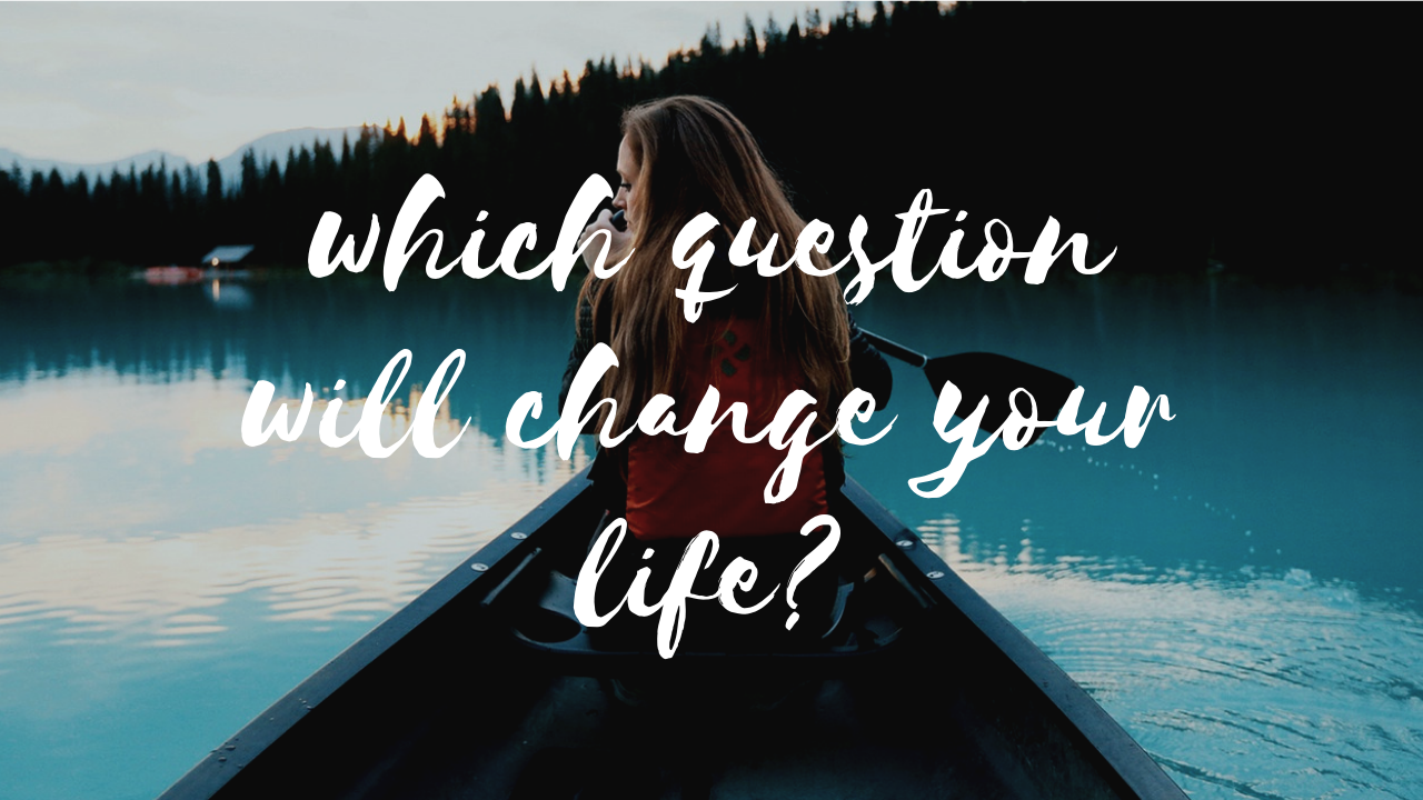 "girl in boat with text overlay saying ""which question will change your life?"""